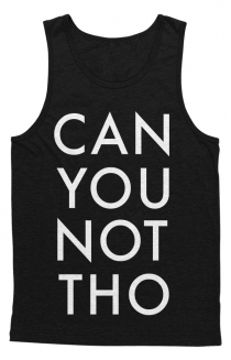 CAN YOU NOT THO Tank - PG Version