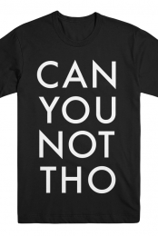 CAN YOU NOT THO Tee - PG Version