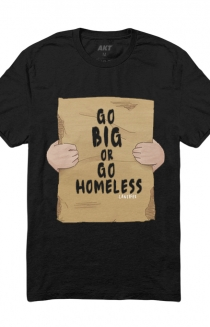 Go Big or Go Homeless