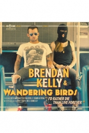 Brendan Kelly & the Wandering Birds - I'd Rather Die Than Live Forever
