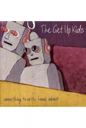 Get Up Kids - Something To Write Home About