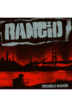 Rancid - Trouble Maker (standard edition)