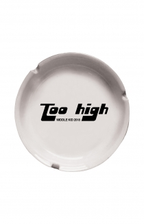 TOO HIGH ASH TRAY