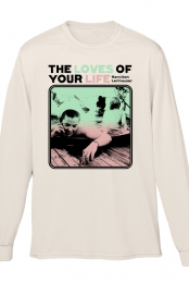 The Loves of Your Life Long Sleeve