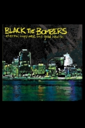 Black Tie Bombers - Eternal Happiness and Good Health