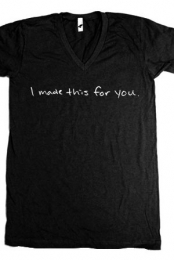 I Made This For You (Black V-Neck)