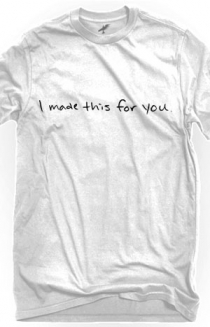 I Made This For You (White Crew-Neck)