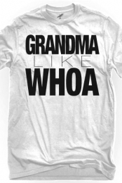 Grandma Like Whoa (White Crew-Neck)