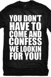 You Don't Have To Come And Confess (Black)