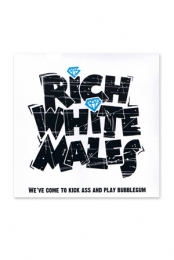 Rich White Males- We've Come To Kick Ass And Play Bubblegum