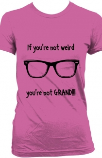 If you're not weird..you're not GRAND!!