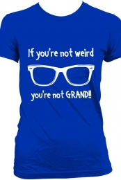 Be Weird and GRAND!!