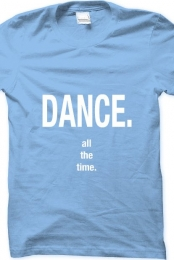 Dance All the Time Shirt