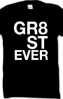The GR8 ST EVER Shirt