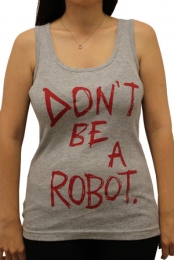DON'T BE A ROBOT (girls grey ribbed tank)