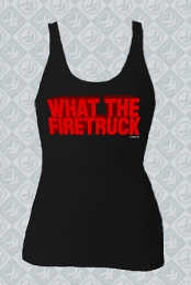 What The Firetruck (Girls Tank)