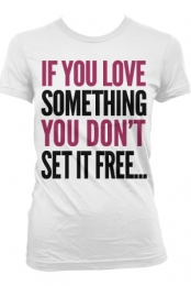 If You Love Something T-Shirt (White)