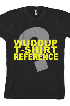 Wuddup T-Shirt Reference (Black)