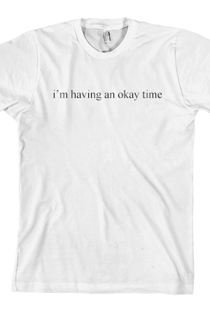 i'm having an okay time Tee (White)