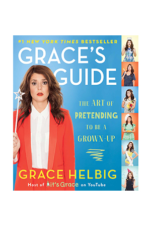 """Grace's Guide: The Art of Pretending to be a Grown-Up"" by Grace Helbig"