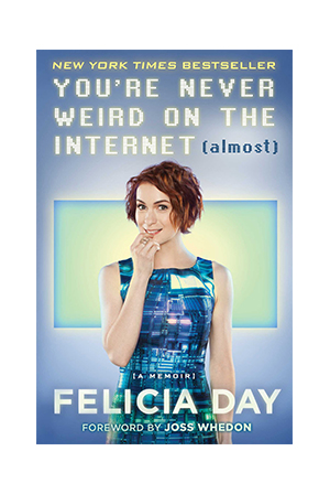 """You're Never Weird on The Internet (Almost)"" by Felicia Day"