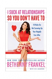 I Suck at Relationships So You Don't Have To by Bethenny Frankel