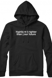 highlight brighter than your future hoodie (black)