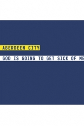 Aberdeen City - God Is Going To Get Sick Of Me Vinyl