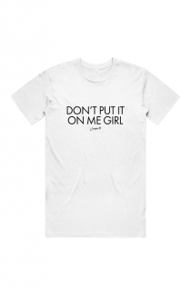 Don't Put It On Me Girl Tee (White)