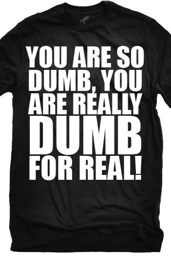 You Are So Dumb, For Real (Black)