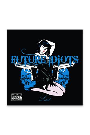 Future Idiots - Lust Music - Pacific Ridge Records Music - Online
