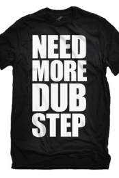 NEED MORE DUBSTEP