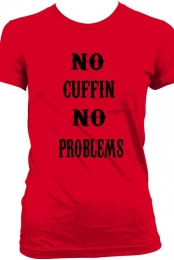 No Cuffin No Problem Shirt