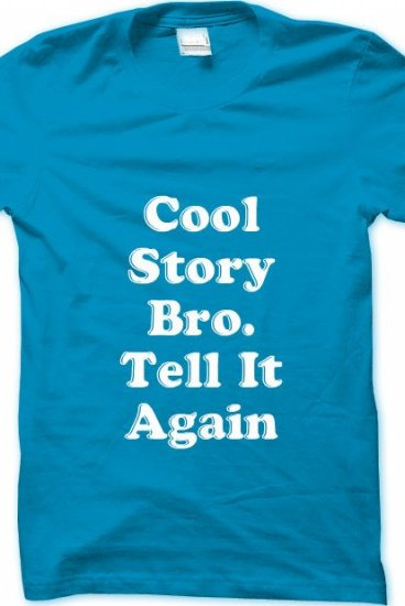 cool story bro tell it again teal christinamarie420 official