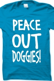 Peace Out Doggies Shirt