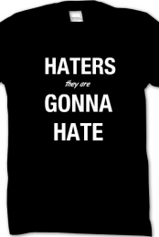 Haters (they are) Gonna Hate