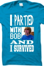 I Partied With Bob Shirt