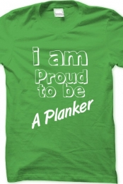 I Am Proud To Be A Planker Shirt