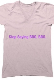 Stop Saying, Bro.