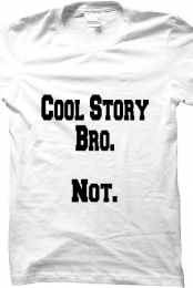 Cool story bro shirt.