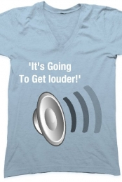 It's going to get louder shirt