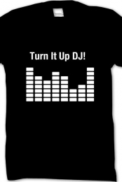 Turn it up DJ shirt