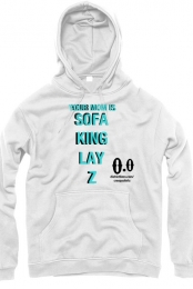 YOU ARE SOFA KING LAY Z Pullover Hoodie Unisex