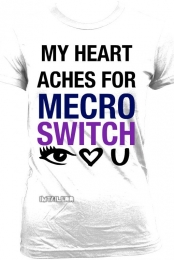 MY HEART ACHES FOR MECRO SWITCH