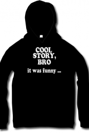 Cool Story, Bro It Was Funny