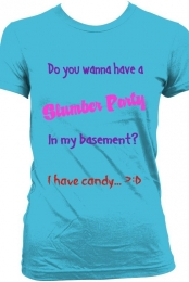 ''Do You Wanna Have a slumber party in my basement'' Womans Tee