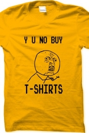 y u no buy tshirt