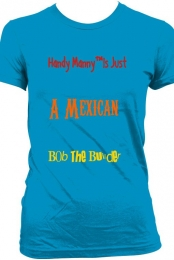 ''Handy Manny� is just a mexican Bob The Builder� ''Blue Tee Women