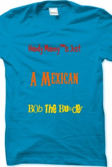 b001b9cbd ''Handy Manny  is just a mexican Bob The Builder ''Blue Tee Mens -  gabygirl9101INACTIVE Merch - Online Store on District Lines