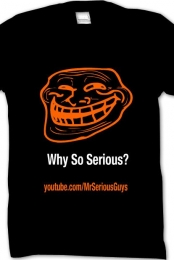 MrSeriousGuys -  Why So Serious? T- Shirt